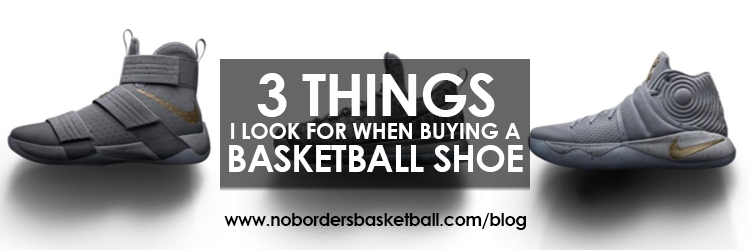 3 things I look for when buying a basketball shoe